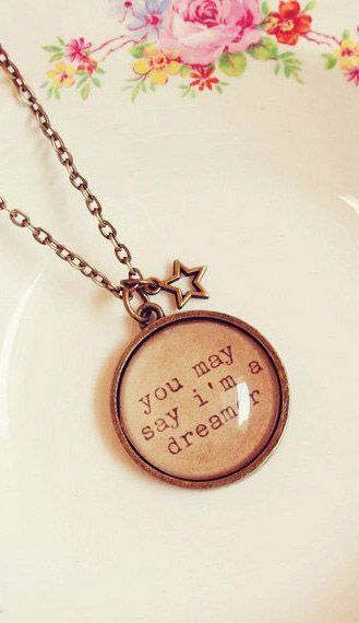 How To Make Photo Jewelry? Video DIY + Materials - Vintage Quote Necklace You may say im a dreamer