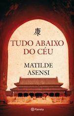 Tudo abaixo do céu - Matilde Asensi | Brasil - Diz a lenda que um imperador chinês foi enterrado com todo o seu tesouro. Ao longo dos séculos, muitos morreram sonhando com sua localização. Mas as pistas certas só foram descobertas em 1920, e agora para achar o tesouro, é preciso mais do que sorte.