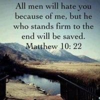 All men will hate you because of me , but he who stands firm to the end will be saved Matthew 10 : 22 quotes die je zullen helpen christelijke spiritualiteit sociale communicatie evangelisatie christelijke bloggers