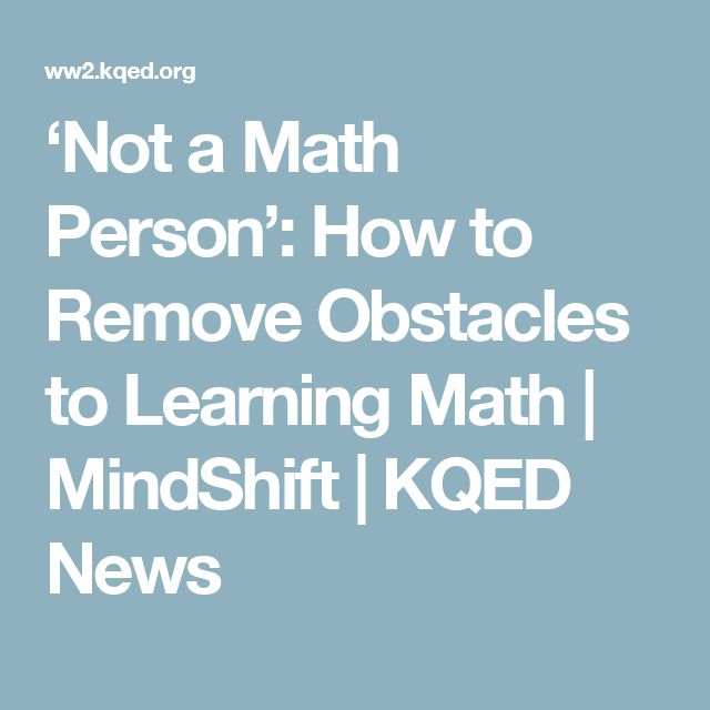 'Not a Math Person': How to Remove Obstacles to Learning Math | MindShift | KQED News
