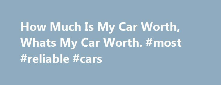 How Much Is My Car Worth, Whats My Car Worth. #most #reliable #cars http://cars.remmont.com/how-much-is-my-car-worth-whats-my-car-worth-most-reliable-cars/  #whats my car worth # Your valuation process Premium valuation If this sounds like you, look no further than Glass's. We are your one-stop valuation site; helping you to buy or sell your car with confidence. We've been valuing cars for over 75 years and have spent this time sourcing original data and getting it…The post How Much Is My…