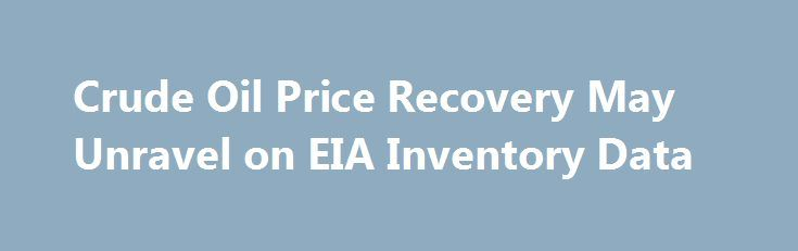 Crude Oil Price Recovery May Unravel on EIA Inventory Data http://betiforexcom.livejournal.com/25713610.html  Crude oil prices seem to be struggling to sustain a tepid recovery from ten-month lows. The weekly set of EIA inventory flow statistics may bring outright capitulation.The post Crude Oil Price Recovery May Unravel on EIA Inventory Data appeared first on Forex news - Binary options. http://betiforex.com/crude-oil-price-recovery-may-unravel-on-eia-inventory-data/