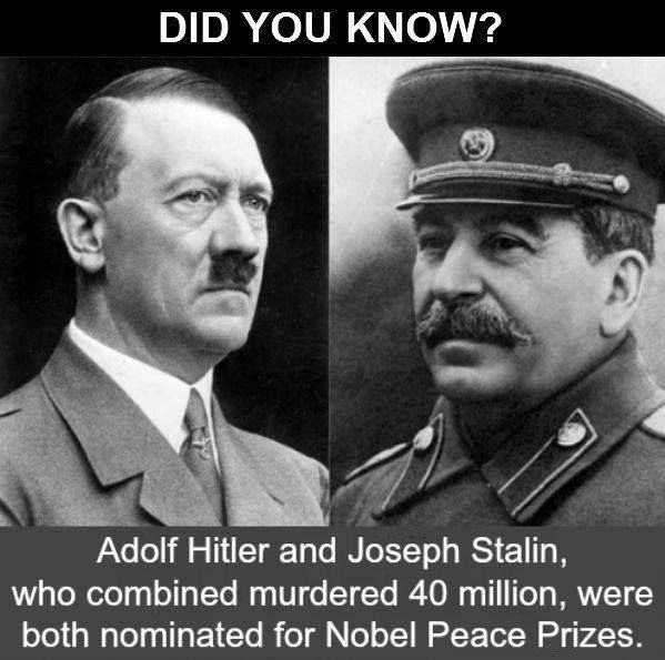 Joseph Stalin, the Secretary General of the Communist Party of the Soviet Union (1922-1953), was nominated for the Nobel Peace Prize in 1945 and 1948 for his efforts to end World War II. Adolf Hitler was nominated once in 1939. Incredulous though it may seem today, the Nazi dictator Adolf Hitler was nominated for the Nobel Peace Prize in 1939, by a member of the Swedish parliament, Brandt... He never intended the nomination to be taken seriously.