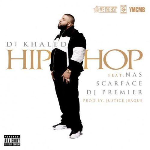 DJ Khaled - Hip Hop.  /      featuring: Scarface , Nas , DJ Premier      /  Producer: J.U.S.T.I.C.E League