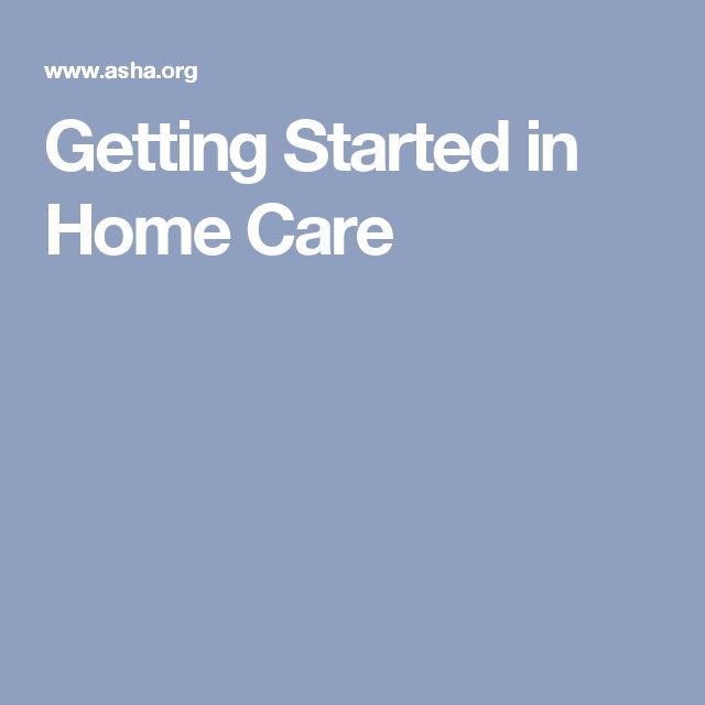 Getting Started in Home Care