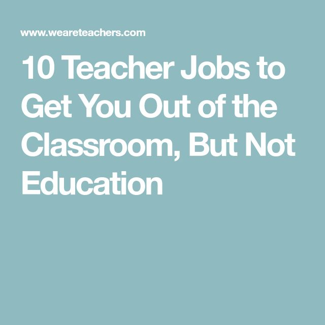 10 Teacher Jobs to Get You Out of the Classroom, But Not Education