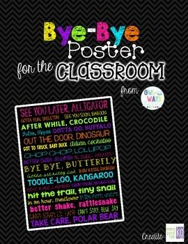 BRIGHT NEON COLORS & BLACK CHALKBOARD STYLE POSTERHang this adorable bye-bye poster near your classroom door. Your students will love reading this cute, silly poster full of goodbye sayings.Thank you!Kristina Stankovich
