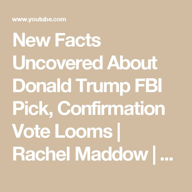 New Facts Uncovered About Donald Trump FBI Pick, Confirmation Vote Looms | Rachel Maddow | MSNBC - YouTube