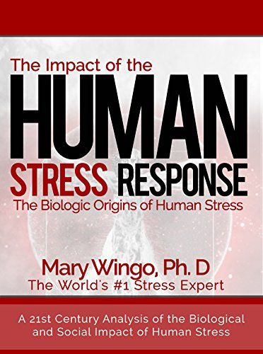 "FREE on Kindle: Feb 21st – 24th.   The Impact of the Human Stress Response: The biological origins and solutions to human stress"" is a humanitarian work intended to educate the public world-wide about the true costs of preventable human stress."