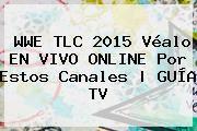 http://tecnoautos.com/wp-content/uploads/imagenes/tendencias/thumbs/wwe-tlc-2015-vealo-en-vivo-online-por-estos-canales-guia-tv.jpg Wwe En Vivo. WWE TLC 2015 véalo EN VIVO ONLINE por estos canales | GUÍA TV, Enlaces, Imágenes, Videos y Tweets - http://tecnoautos.com/actualidad/wwe-en-vivo-wwe-tlc-2015-vealo-en-vivo-online-por-estos-canales-guia-tv/