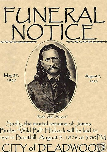 Funeral Notice for Wild Bill Hickock, August 5, 1876. James Butler Hickok —known as Wild Bill Hickok was a sheriff and marshal in the American West who dated Calamity Jane and was friends with Buffalo Bill Cody. (V)