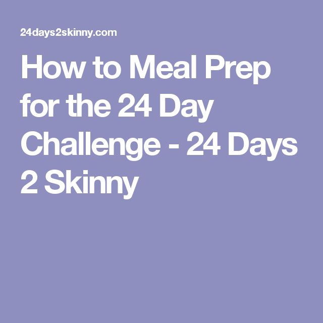 How to Meal Prep for the 24 Day Challenge - 24 Days 2 Skinny