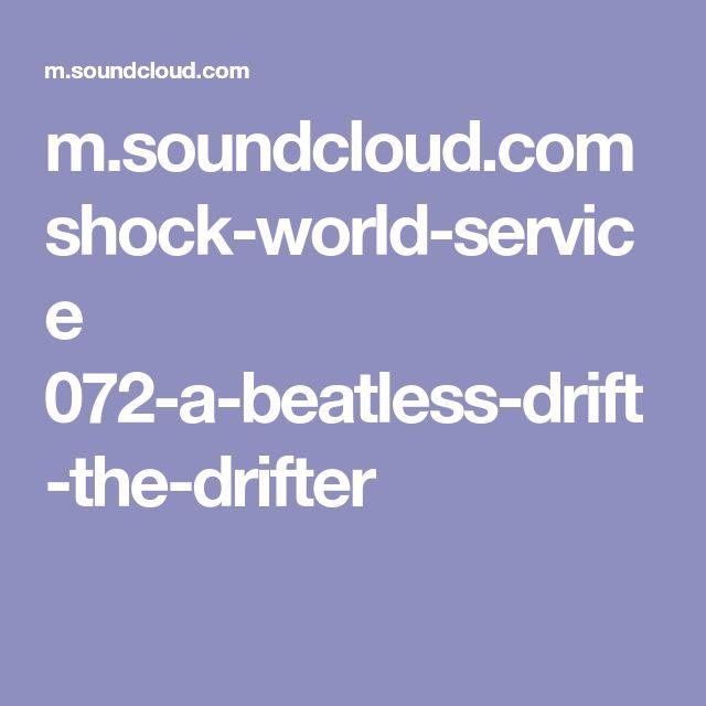 m.soundcloud.com shock-world-service 072-a-beatless-drift-the-drifter