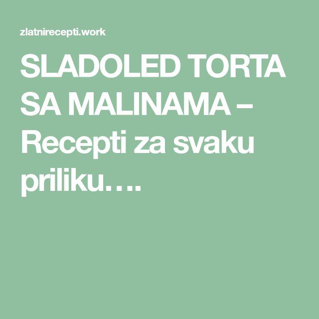 SLADOLED TORTA SA MALINAMA – Recepti za svaku priliku….