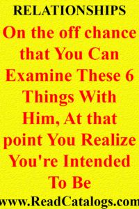 On the off chance that You Can Examine These 6 Things With Him, At that point You Realize You're Intended To Be – Read Catalogs