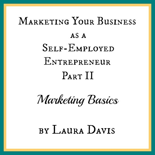 """Marketing Basics- """"When I talk about marketing, I'm talking about everything that promotes my business and gets my name out in my target community."""""""