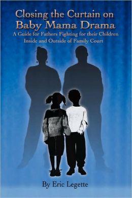 closing the curtain on baby mama drama | Closing the Curtain on Baby Mama Drama: A Guide for Fathers Fighting ...