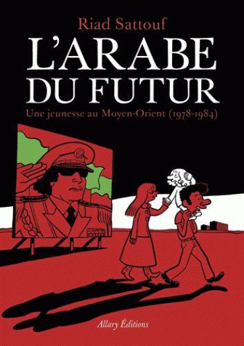 L'Arabe du futur : une jeunesse au Moyen-Orient (1978-1984) / Riad Sattouf