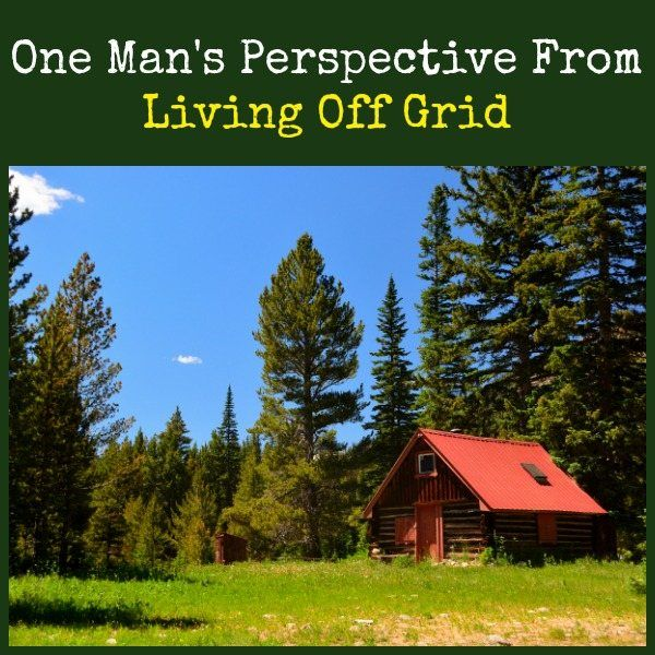 One Manu0027s Perspective From Living Off Grid