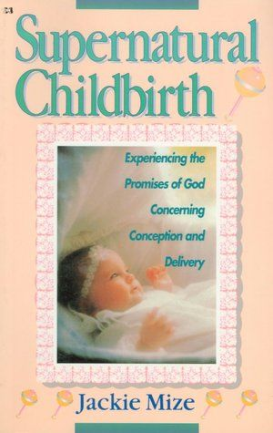 Supernatural Childbirth. Amazing book! Not just for labor but for conceiving too.