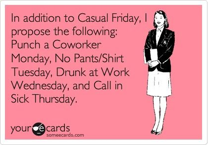 In addition to Casual Friday...