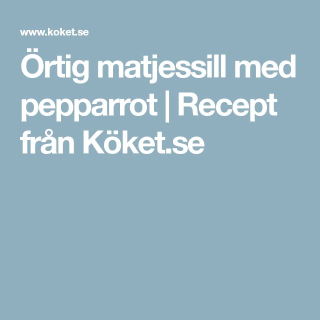Örtig matjessill med pepparrot   Recept från Köket.se