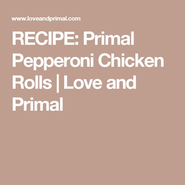 RECIPE: Primal Pepperoni Chicken Rolls | Love and Primal