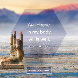 "Inspirational Quotes about self-esteem | ""I am at home in my body."" — Louise Hay"