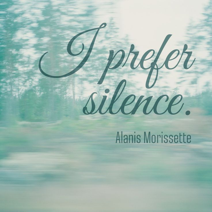 Quote by Alanis Morissette... I prefer silence.....