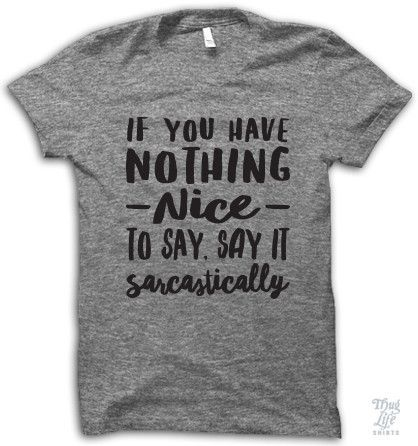 If you have nothing nice to say, say it sarcastically!