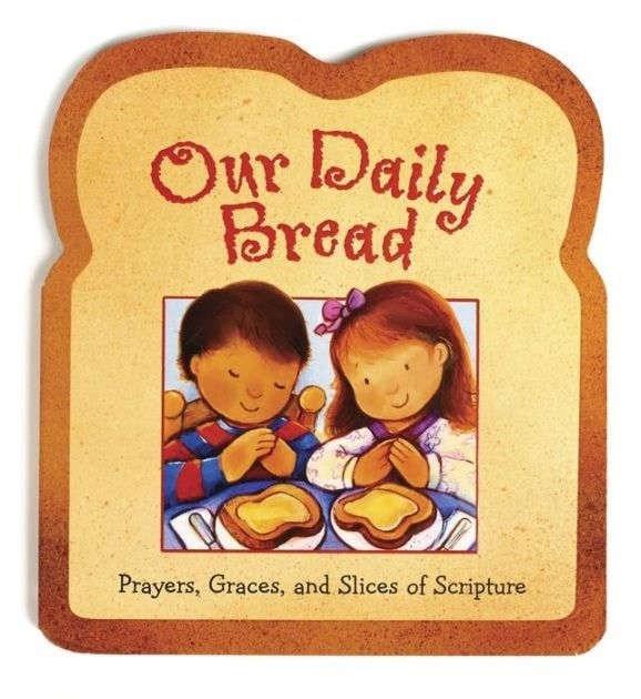 Our Daily Bread: Prayers, Graces, and Slices of Scripture for Kids