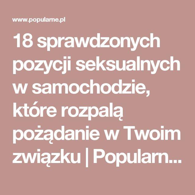 18 sprawdzonych pozycji seksualnych w samochodzie, które rozpalą pożądanie w Twoim związku | Popularne.pl