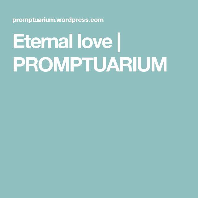 Eternal love | PROMPTUARIUM