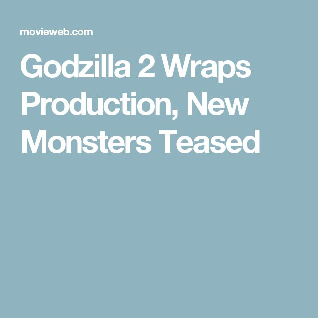 Godzilla 2 Wraps Production, New Monsters Teased