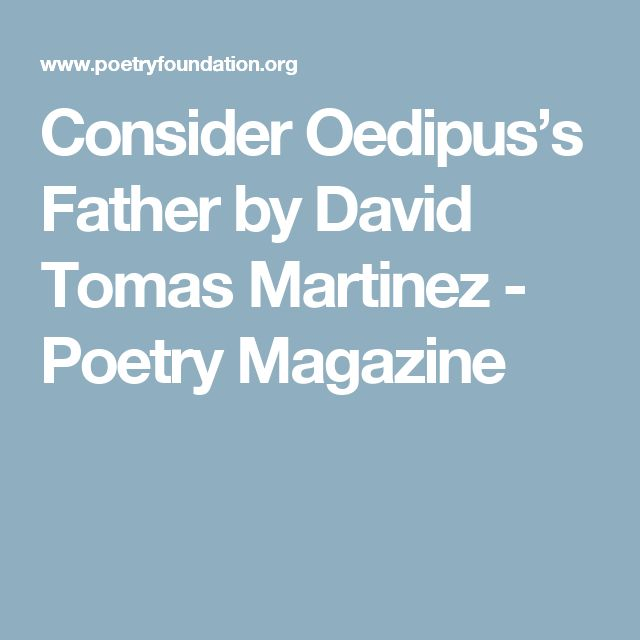Consider Oedipus's Father by David Tomas Martinez - Poetry Magazine