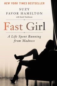 Fast Girl By Suzy Favor Hamilton - Three-time Olympian Suzy Favor Hamilton reveals her struggles with mental illness and her secret double life as a high-end escort in this honest, hopeful New York Times bestseller.