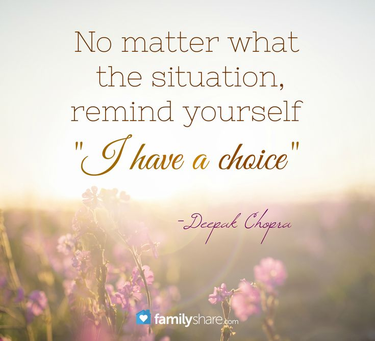 """No matter what the situation, remind yourself """"I have a choice"""" -Deepak Chopra"""