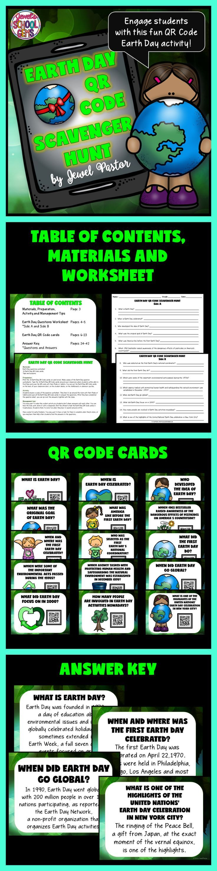 Earth Day Activities  EARTH DAY QR CODE SCAVENGER HUNT   In search of fun Earth Day activities? Engage your students with this fun Earth Day QR Code Scavenger Hunt!  Page 3: Materials, Preparation, Activity and Management Tips  Pages 4-5: Earth Day Questions Worksheet  Pages 6-20: QR Code Cards (The cards cover questions on the history, fun facts and celebrations of Earth Day.)  Pages 21-36: Answer Key