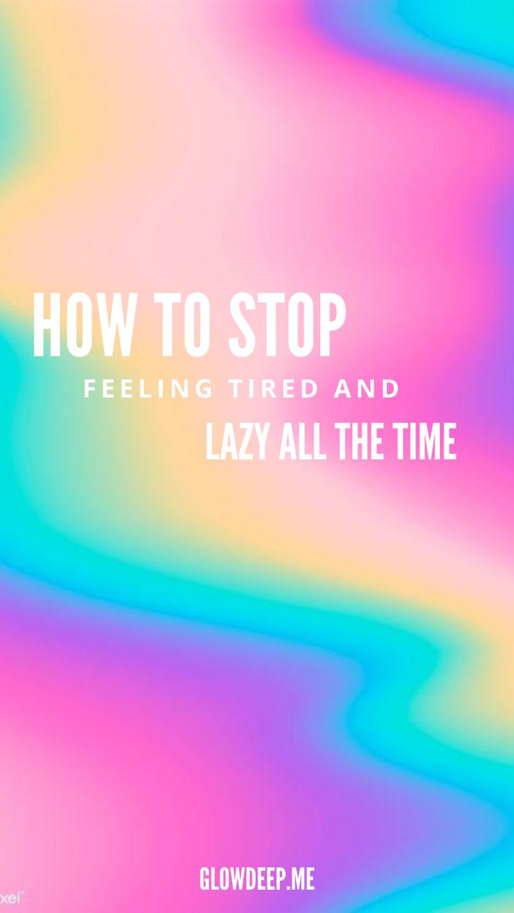 How to stop feeling tired and lazy all the time in 2020