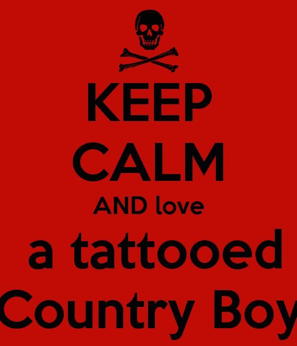 KEEP CALM AND love a tattooed Country Boy - KEEP CALM AND CARRY ON Image Generator - brought to you by the Ministry of Information