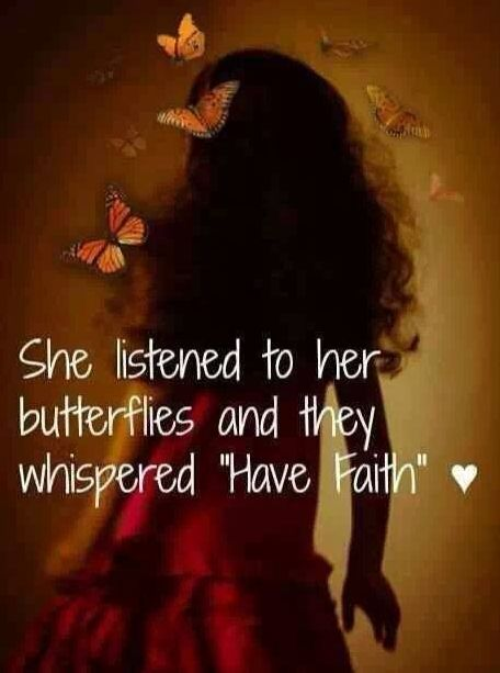 For me the sight of butterflies are a sign to stay positive, and when they land close to me or on me they are letting me know to have faith..