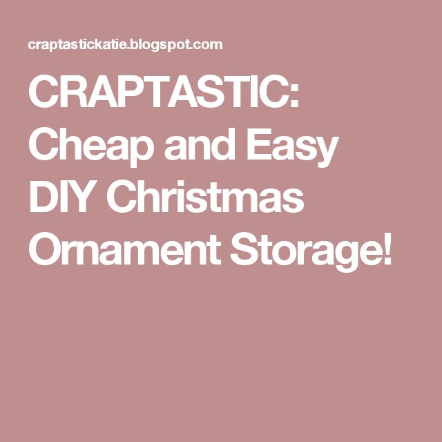 CRAPTASTIC: Cheap and Easy DIY Christmas Ornament Storage!