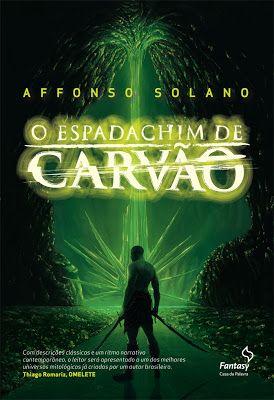 Resenha de O Espadachim de Carvão do Affonso Solano e Fantasy - Casa da Palavra: http://www.leitoraviciada.com/2013/05/o-espadachim-de-carvao-affonso-solano.html