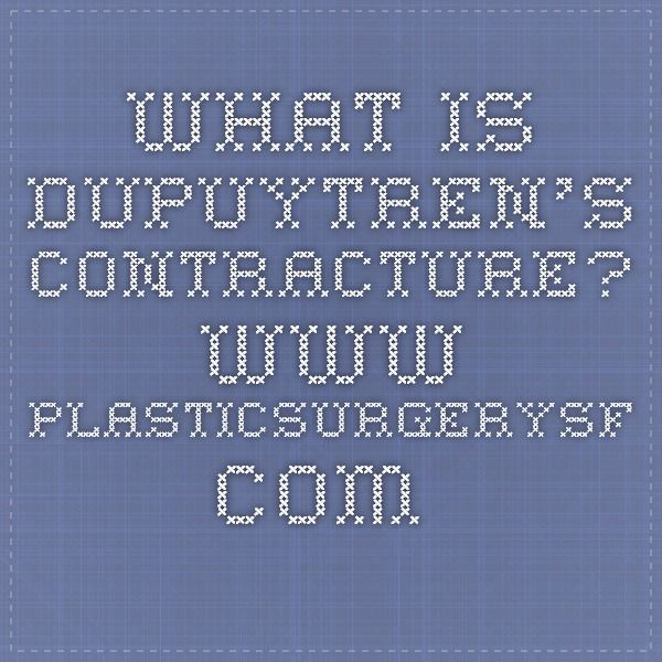 What is Dupuytren's Contracture? www.plasticsurgerysf.com ...