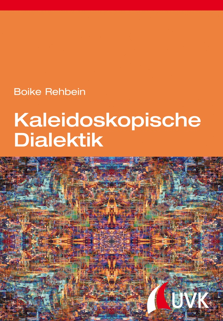 """Ende des Eurozentrismus – Boike Rehbein formuliert in """"Kaleidoskopische Dialektik"""" eine neue kritische Theorie nach dem Aufstieg des globalen Südens! Erschienen im UVK Verlag!"""