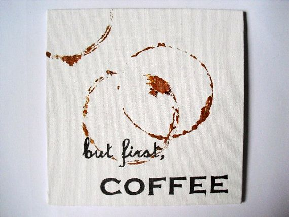 But first, coffee quote coffee stains art acrylic on 6x6 canvas