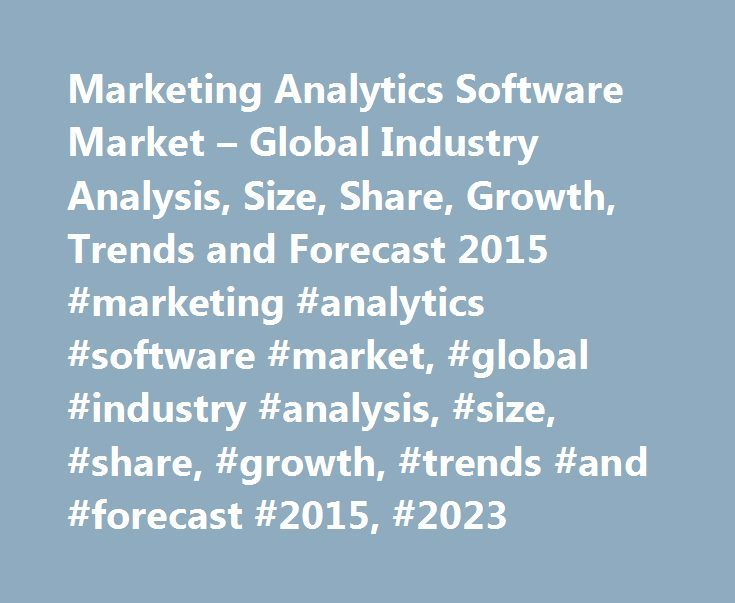 Marketing Analytics Software Market – Global Industry Analysis, Size, Share, Growth, Trends and Forecast 2015 #marketing #analytics #software #market, #global #industry #analysis, #size, #share, #growth, #trends #and #forecast #2015, #2023 http://rhode-island.remmont.com/marketing-analytics-software-market-global-industry-analysis-size-share-growth-trends-and-forecast-2015-marketing-analytics-software-market-global-industry-analysis-size-share-grow/  # Marketing Analytics Software Market…