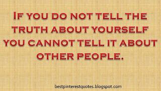 Best Pinterest Quotes: If you do not tell the truth about yourself you cannot tell it about other people.