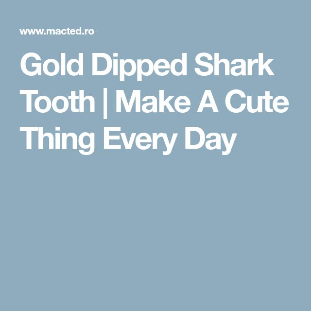 Gold Dipped Shark Tooth | Make A Cute Thing Every Day