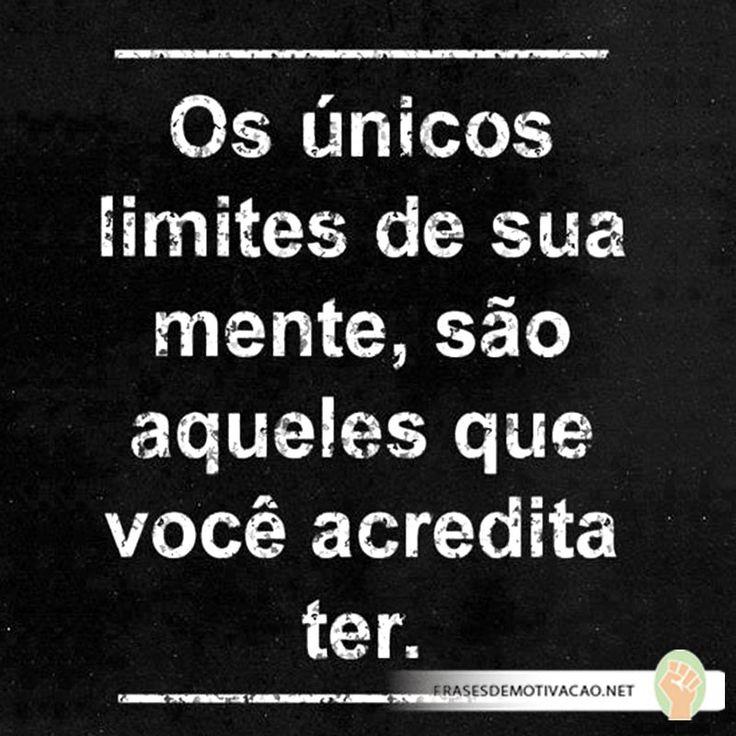 Os únicos limites da sua mente, são aqueles que você acredita ter.